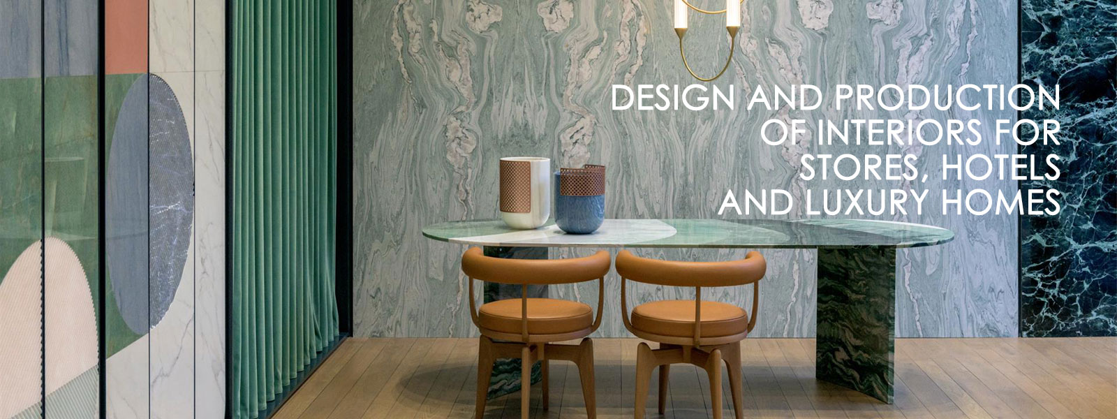 Design and production of interiors for stores, hotels and luxury homes