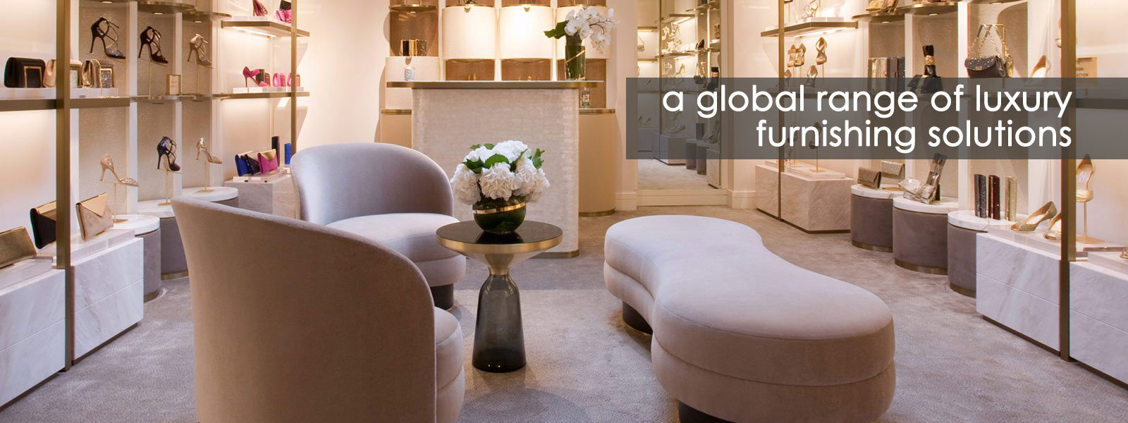 A global range of luxury furnishing solutions